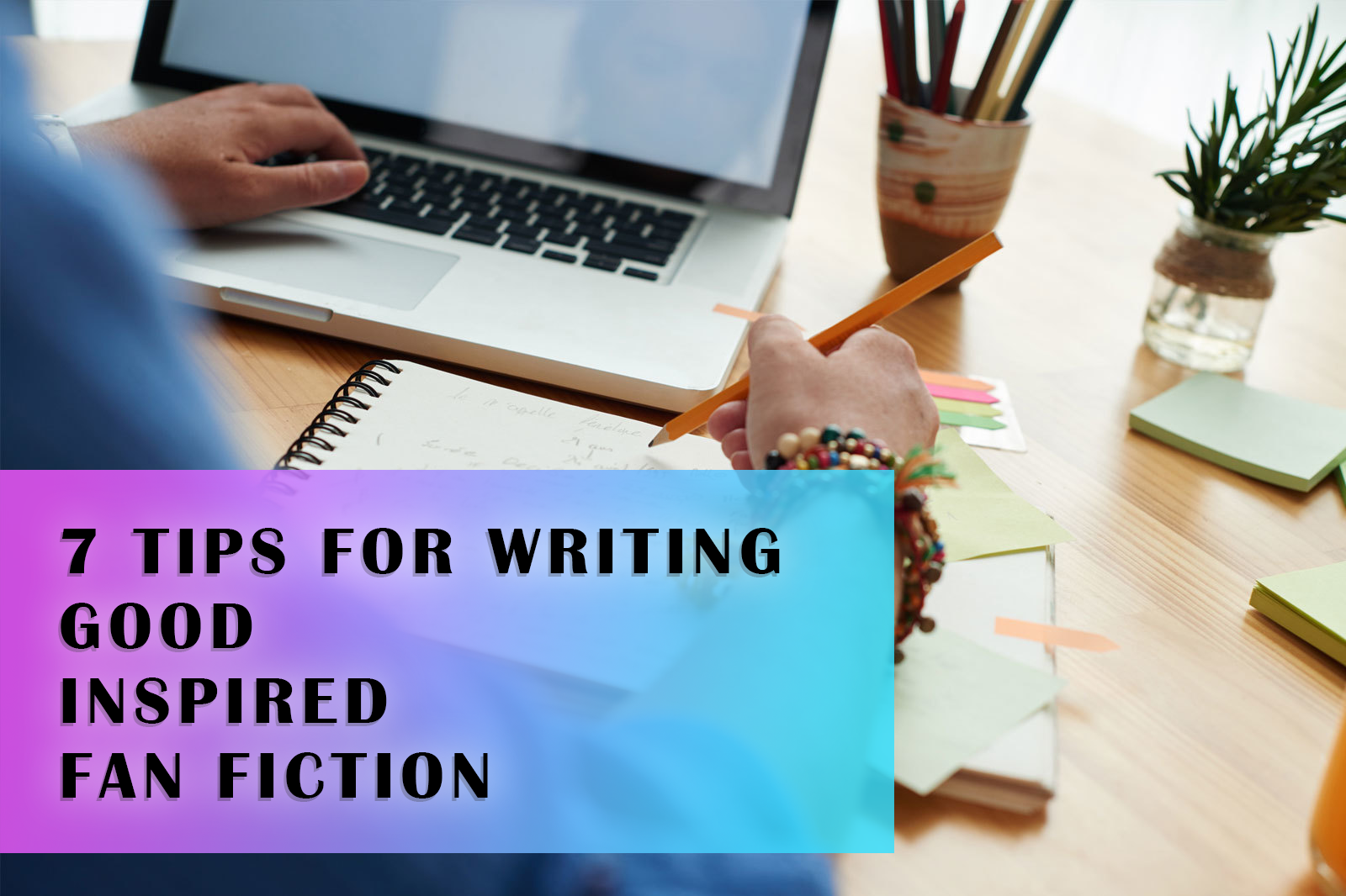 7 Tips for Writing Good, Inspired Fan Fiction
